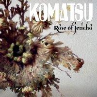 Komatsu -Rose Of Jericho