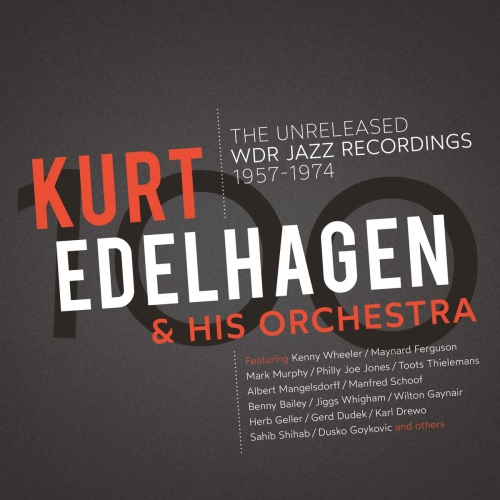 Kurt Edelhagen &  His Orchestra -100 - The Unreleased Wdr Jazz Recordings