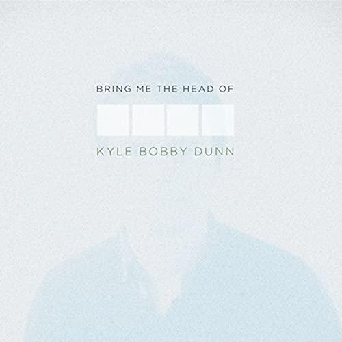 Kyle Bobby Dunn - Bring Me The Head Of Kyle Bobby Dunn
