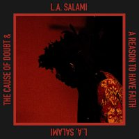 L.a. Salami -The Cause Of Doubt & A Reason To Have Faith