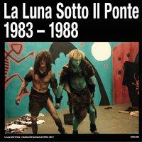 La Luna Sotto Il Ponte - L'alchimia Dell Svanimento 1983-1988
