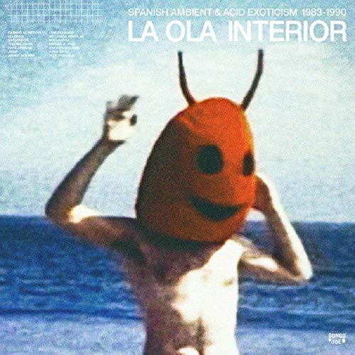 La Ola Interior: Spanish Ambient And Acid Exoticis -La Ola Interior: Spanish Ambient & Acid Exoticism 1983-1990