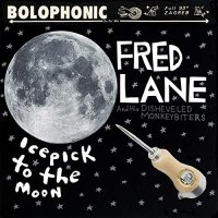 Lane, Fred / His Disheveled Monkeybiters -Icepick To The Moon
