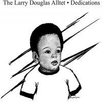 Larry Douglas Alltet - Dedications