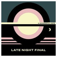 Late Night Final -A Wonderful Hope