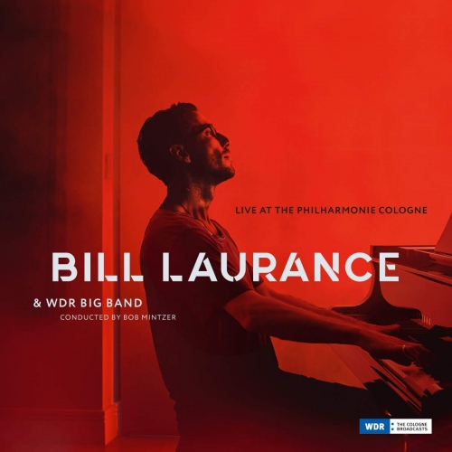 Laurance, Bill & Wdr Big Band - Live At The Philharmonie Cologne