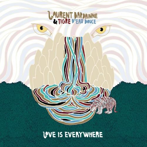 Laurent Bardainne /  Tigre D'eau Douce - Love Is Everywhere