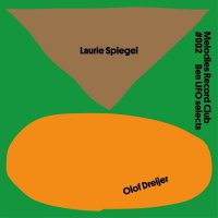 Laurie Spiegel / Olof Dreijer - Melodies Record Club 002: Ben Ufo Selects
