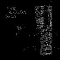 Leanne Betasamosake Simpson -Theory Of Ice