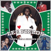Lee Fields -Let's Get A Groove On
