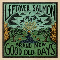 Leftover Salmon -Brand New Good Old Days