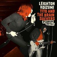 Leighton Koizumi /  Tito & The Brainsuckers - Power Hits