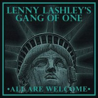 Lenny Lashley's Gang Of One -All Are Welcome