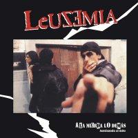 Leuzemia -A La Mierda Lo Demas