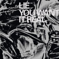 Lie - You Want It Real