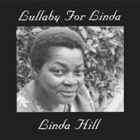 Linda Hill - Lullaby For Linda