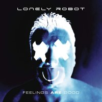 Lonely Robot -Feelings Are Good