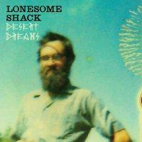 Lonesome Shack -Desert Dreams