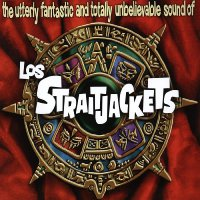 Los Straitjackets - Utterly Fantastic And Totally Unbelievable Sounds Of Los Straitjackets