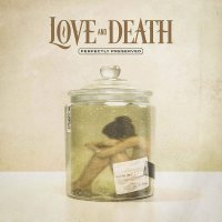 Love And Death -Perfectly Preserved