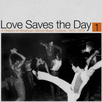 Love Saves The Day: History Of American Dance Pt 1 -Love Saves The Day: A History Of American Dance Music Culture 1970-79Part 1