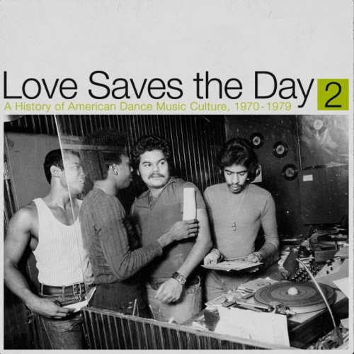 Love Saves The Day: History Of American Dance Pt 2 - Love Saves The Day: A History Of American Dance Music Culture 1970-1979 Part 2
