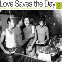 Love Saves The Day: History Of American Dance Pt 2 - Love Saves The Day: A History Of American Dance Music Culture1970-1979 Part 2