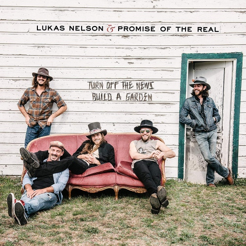 Lukas Nelson & Promise Of The Real - Turn Off The News Build A Garden