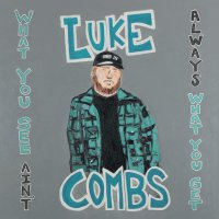 Luke Combs -What You See Ain't Always What You Get
