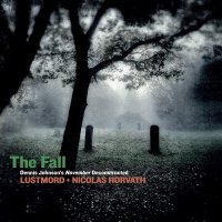 Lustmord  / Nicolas Horvath -The Fall: Dennis Johnson's November Deconstructed