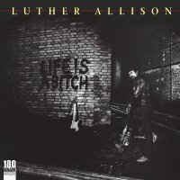 Luther Allison -Life Is A Bitch