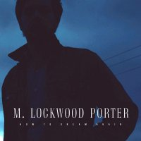 M. Lockwood Porter - How To Dream Again