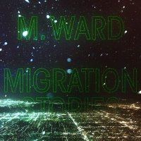 M Ward - Migration Stories