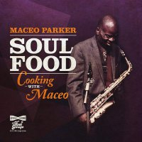 Maceo Parker - Soul Food - Cooking With Maceo