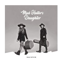 Mad Hatter's Daughter -Walk With Me