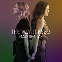 Maddie  &  Tae -The Way It Feels