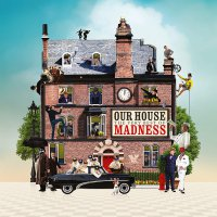 Madness -Our House