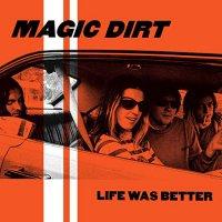 Magic Dirt - Life Was Better