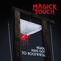 Magick Touch -Heads Have Got To Rock'n'roll