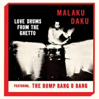 Malaku Daku -Love Drums From The Ghetto