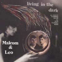 Malcolm  &  Leo -Living In The Dark