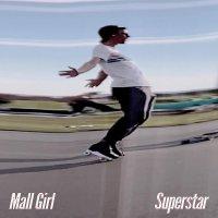 Mall Girl - Superstar