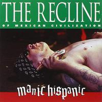 Manic Hispanic - Recline Of Mexican Civilization