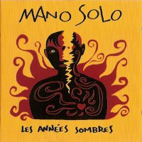 Mano Solo - Les Annees Sombres