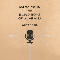 Marc Cohn & Blind Boys Of Alabama - Work To Do