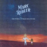Marc Ribler -The Whole World Awaits You