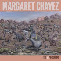 Margaret Chavez -Into An Atmosphere
