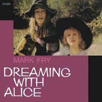 Mark Fry -Dreaming With Alice