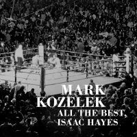 Mark Kozelek - All The Best, Issac Hayes