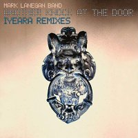 Mark Lanegan Band -Another Knock At The Door